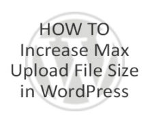 How to Increase Max Upload File Size in WordPress
